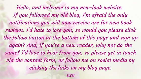 Hello, and welcome to my new-look website. If you followed my old blog, I'm afraid the only notifications you will now receive are for new book reviews. I'd hate to lose you, so would yo